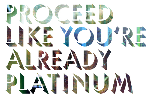 Proceed like you're already platinum