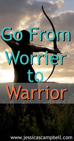 Turn Worry Around and Become a Warrior, not a Worrier!