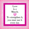 all you need is love - love is a muscle