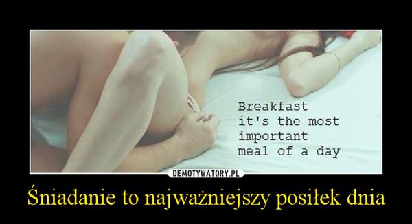 śniadanie to najważniejszy posiłek dnia