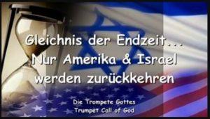 Gleichnis der Endzeit… Nur Amerika & Israel werden zurückkehren