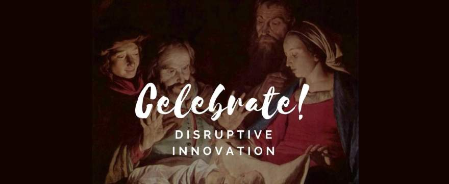 "Ultimate ""Disruptive Innovation"" … the Christ Child!"