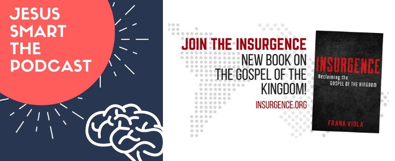 Encore Episode — Frank Viola, Author of Insurgence: Reclaiming the Gospel of the Kingdom (Podcast #25)