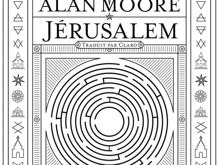 JÉRUSALEM DE ALAN MOORE, TRADUCTION FRANÇAISE PAR CLARO