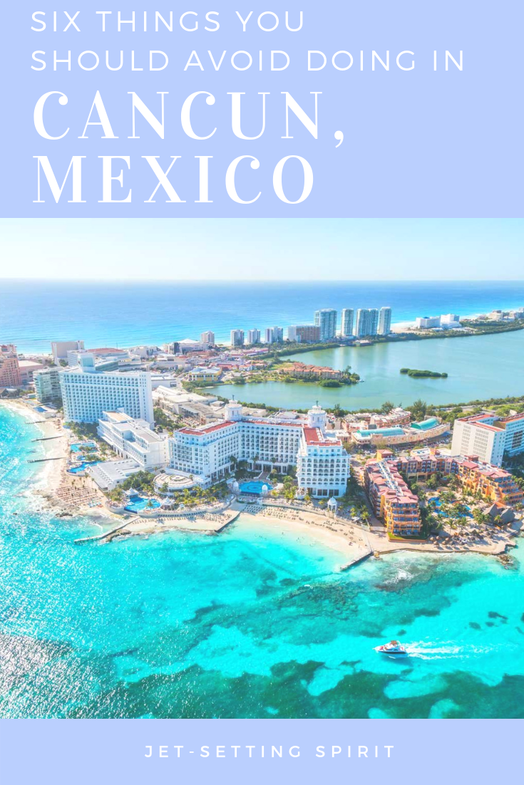 Six Things You Should Avoid Doing in Cancun Mexico