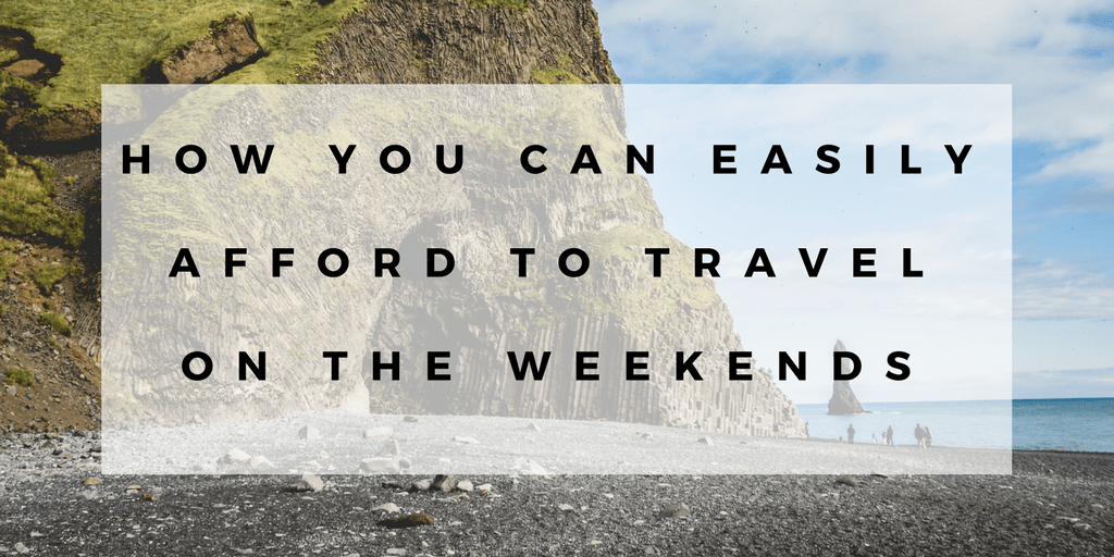 How You Can Easily Afford to Travel on the Weekends