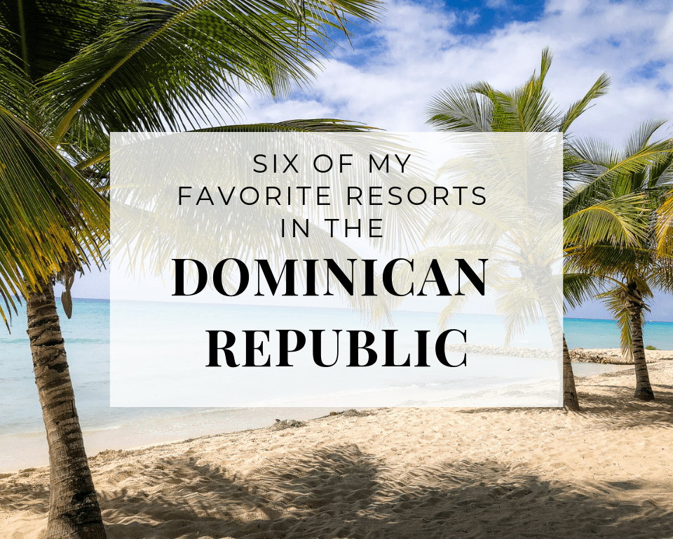Six of my Favorite Resorts in the Dominican Republic