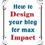 Design your blog for maximum impact – part 1