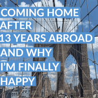 "Moving Back ""Home"" After 13 Years Abroad + Why I'm Finally Happy to be Home"