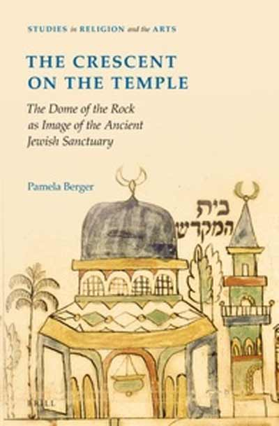 The Dome of the Rock as Image of the Ancient Jewish Sanctuary By Pamela Berger