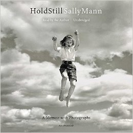 Hold Still: A Memoir with Photographs, by Sally Mann