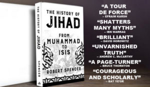 Available now for pre-order: Robert Spencer's <em>The History of Jihad From Muhammad to ISIS</em>