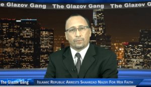 Glazov Moment: Islamic Republic of Iran Arrests Shahrzad Nazifi For Her Faith