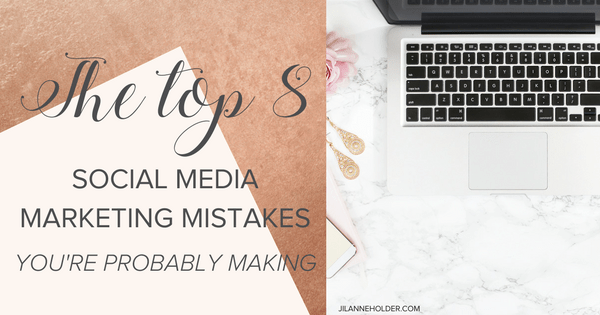 The top 8 social media marketing mistakes you're probably making in your business