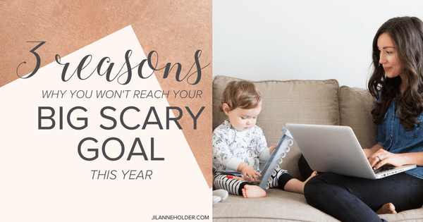 3 reasons why you won't reach your Big Scary Goal for this year