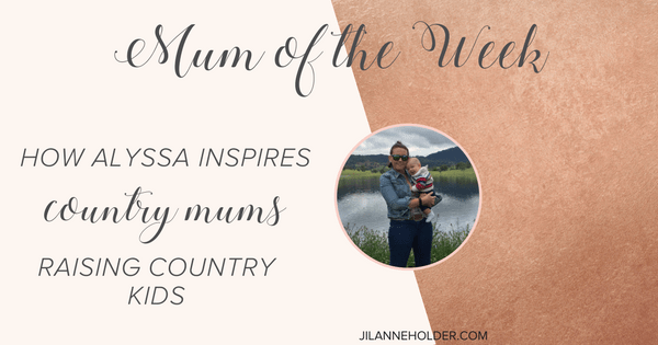 Mum of the Week: How Alyssa Inspires Country Mums Raising Country Kids