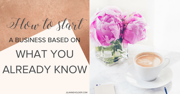 How to Start a Business Based on What You Know