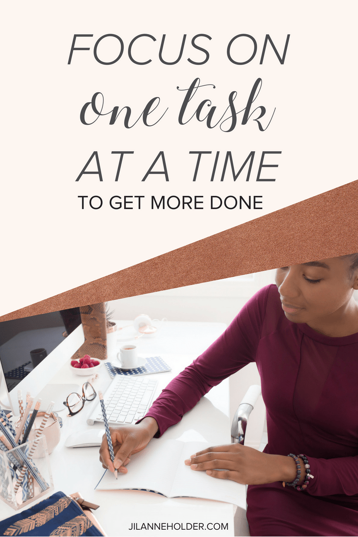 Focus On One Task At A Time to Get More Done
