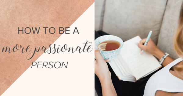 How to be a More Passionate Person