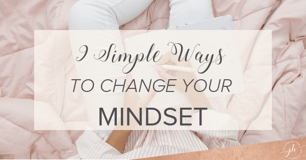 9 Simple Ways to Change Your Mindset