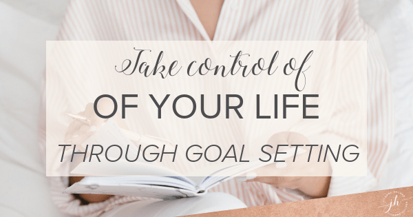 Take Control of your Life Through Goal Setting
