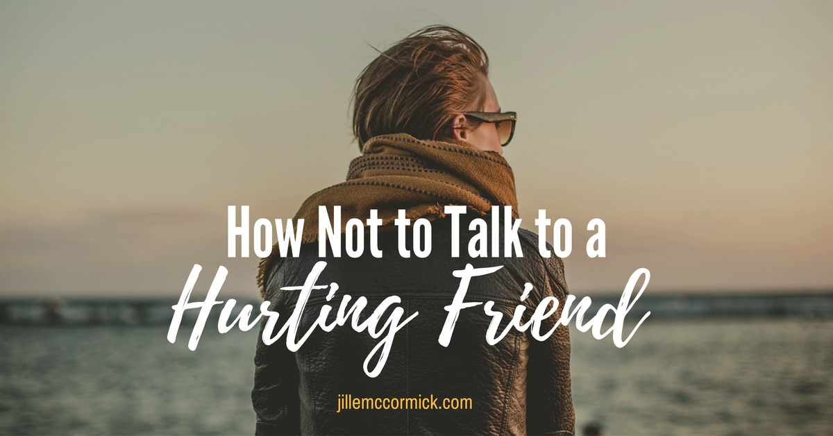 How Not to Talk to a Hurting Friend