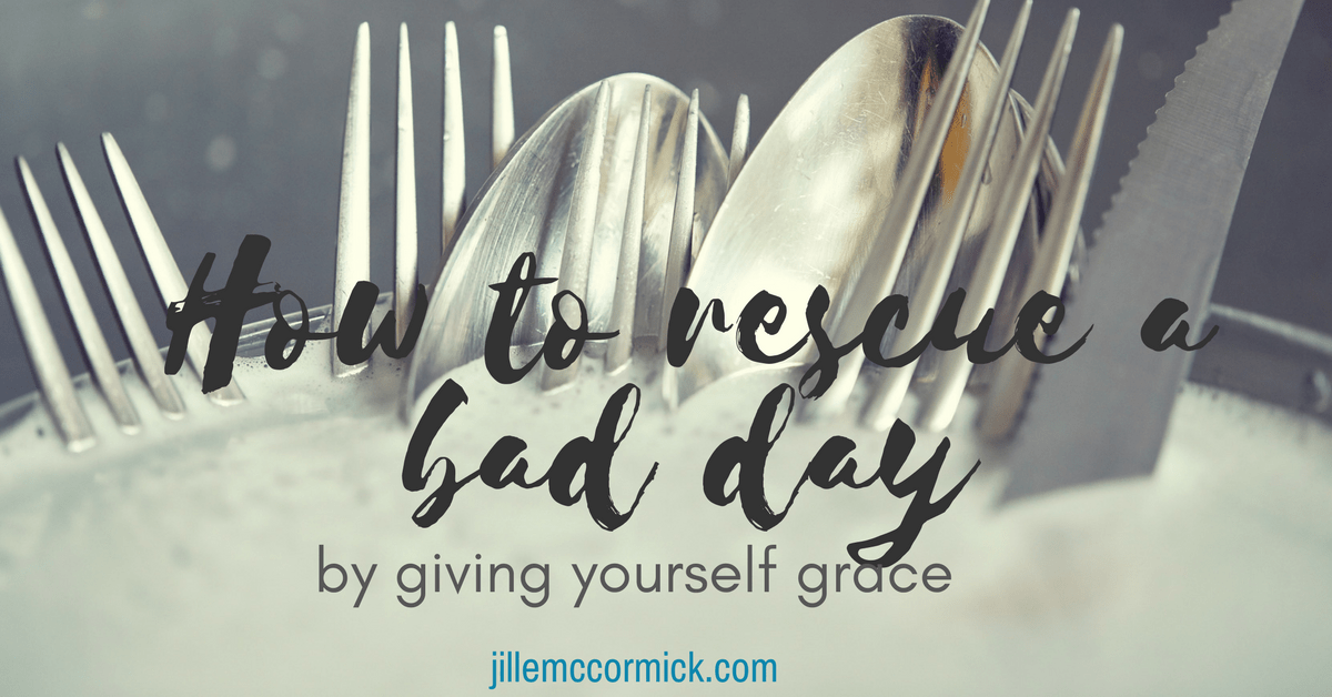 How to Rescue a Bad Day (by giving yourself grace)