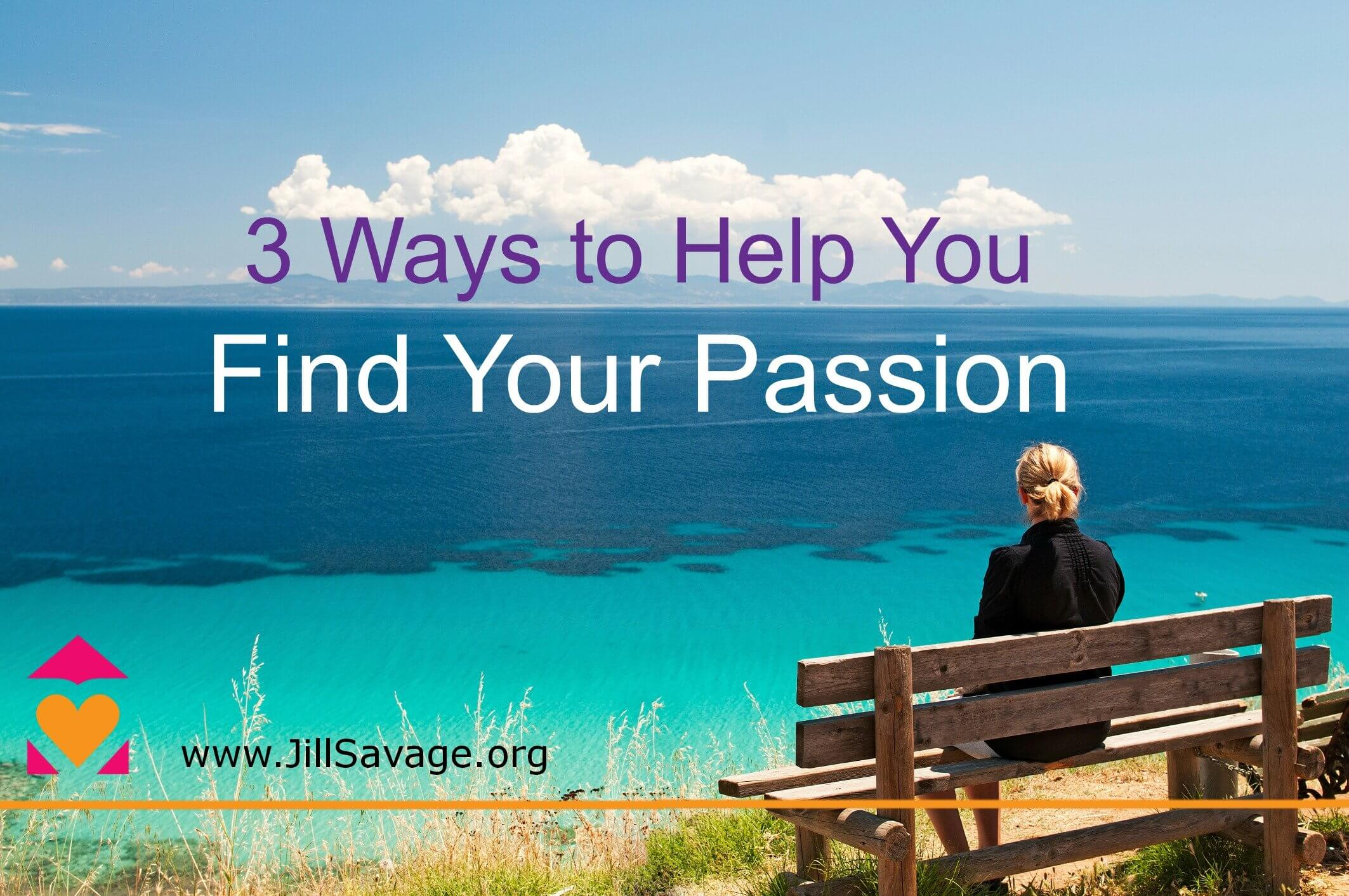 3 Ways To Help You Find Your Passion