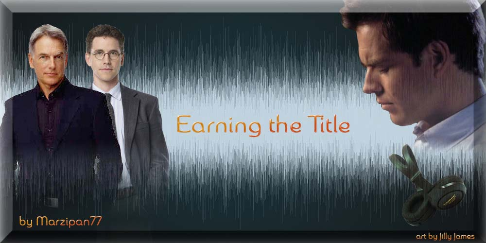 Earning the Title - Chapter 1 - Marzipan77 - NCIS [Archive of Our Own]
