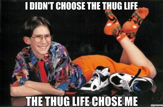 I didn't choose the thug life