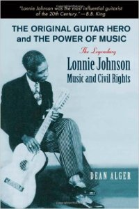 The Original Guitar Hero Legendary Lonnie Johnson Music And Civil Rights By Dean Alger 2014