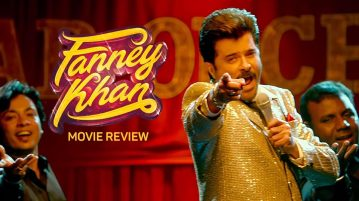 Fanney Khan Movie Review
