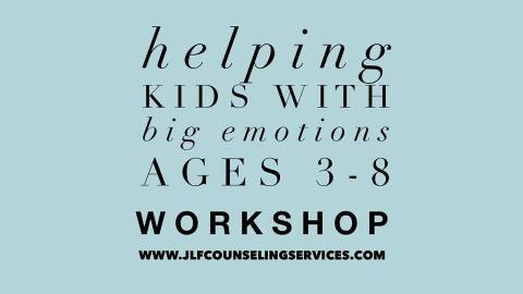 Helping Kids with Big Emotions Workshop