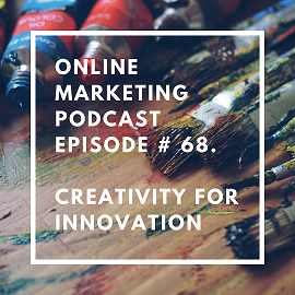Online Marketing Podcast Episode # 68. Creativity for Innovation with Juan LLerena