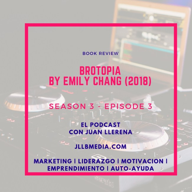Brotopia by Emily Chang - The Online Marketing Podcast with Juan LLerena Season 3 - Episode 3 jllbmedia.com