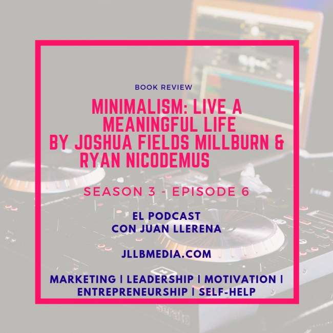 S3 - 6 The Online Marketing Podcast with Juan LLerena - S3-06 Minimalism Live a Meaningful Life By Joshua Fields Millburn and Ryan Nicodemus (2011) - jlbmedia.com