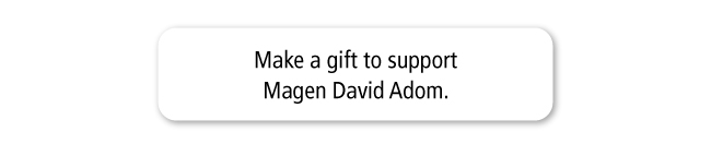 Make a gift to support Magen David Adom.
