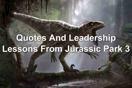Quotes And Leadership Lessons From Jurassic Park 3