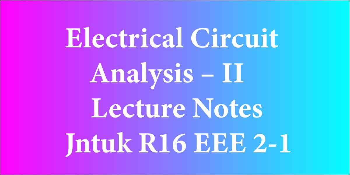 Electrical Circuit Analysis II Lecture Notes Jntuk R16 EEE