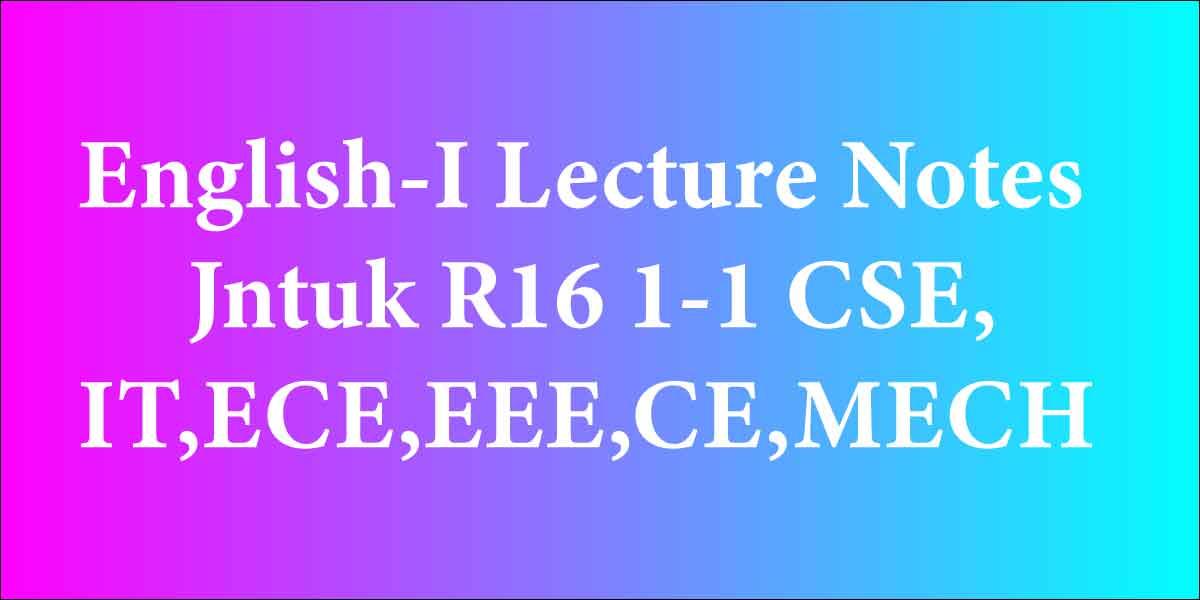 English-I Lecture Notes Jntuk R16 1-1 CSE,IT,ECE,EEE,CE,MECH - Jntuk