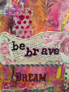 "this is an image of a component in the collage that says ""Be brave"" and ""Dream"""
