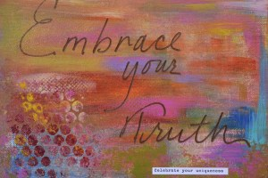 "A canvas board in wawrm colors of orange, brown, sage green, muted pink and purple with burgundy circles and written in the center in cursive is ""Embrace your Truth"""