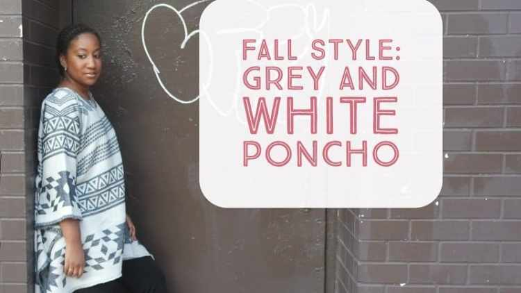 Fall Style: Grey and White Poncho