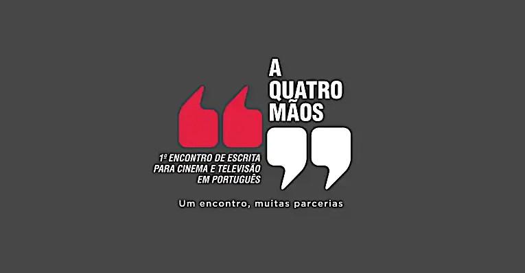 You are currently viewing A Quatro Mãos – Encontros de Escrita para Cinema e Televisão