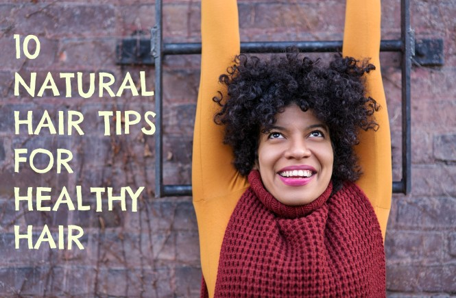 10 natural hair tips for natural healthy hair