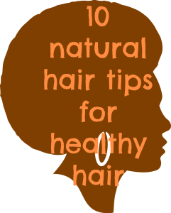 10 natural hair tips for healthy hair