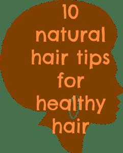 10 natural hair tips for healthy hair