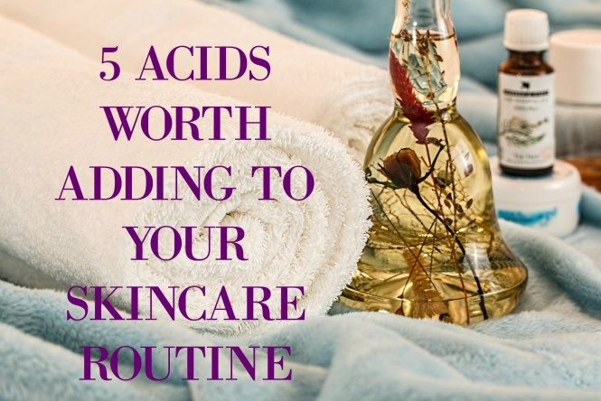 5 acids worth adding to your skincare routine