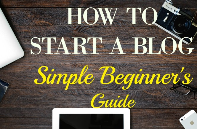 how to start a blog:simple beginner's guide