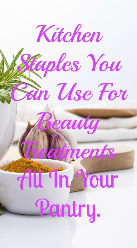 KITCHEN STAPLES YOU CAN USE FOR BEAUTY TREATMENTS